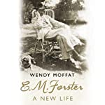 E.M. Forster: A New Life   Wendy Moffat