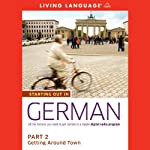 Starting Out in German, Part 2: Getting Around Town (       UNABRIDGED) by Living Language