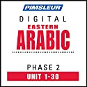 Arabic (East) Phase 2, Units 1-30: Learn to Speak and Understand Eastern Arabic with Pimsleur Language Programs  by Pimsleur