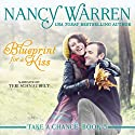 Blueprint for a Kiss: Take a Chance, Volume 3 (       UNABRIDGED) by Nancy Warren Narrated by Teri Schnaubelt