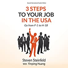 3 Steps to Your Job in the USA: Go from F-1 to H-1B: Expanded and Updated (       UNABRIDGED) by Steven Steinfeld, Yinping Huang Narrated by Gary Roelofs