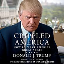 Crippled America: How to Make America Great Again (       UNABRIDGED) by Donald J. Trump Narrated by Jeremy Lowell, Donald J. Trump - introduction