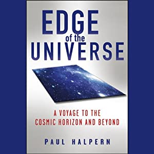 Edge of the Universe: A Voyage to the Cosmic Horizon and Beyond | [Paul Halpern]