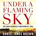 Under a Flaming Sky: The Great Hinckley Firestorm of 1894 Audiobook by Daniel Brown Narrated by Mark Bramhall, Daniel Brown