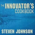 The Innovator's Cookbook: Essentials for Inventing What Is Next (       UNABRIDGED) by Steven Johnson Narrated by Kirby Heyborne
