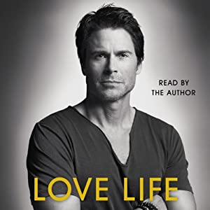 Love Life Audiobook by Rob Lowe Narrated by Rob Lowe