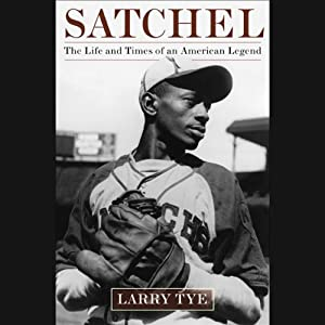 Satchel: The Life and Times of an American Legend | [Larry Tye]