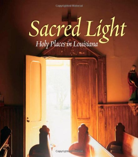 Sacred Light: Holy Places in Louisiana