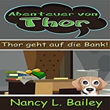Abenteuer von Thor: Thor geht auf die Bank! Hörbuch von Nancy L. Bailey Gesprochen von: Janine Friedmann