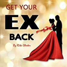 Get Your Ex Back: Fast Steps of How to Get Your Ex Back into Your Relationship Audiobook by Rita Chester Narrated by sangita chauhan