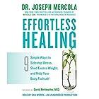 Effortless Healing: 9 Simple Ways to Sidestep Illness, Shed Excess Weight, and Help Your Body Fix Itself Hörbuch von Dr. Joseph Mercola, David Perlmutter, M.D. (foreword) Gesprochen von: Dan Woren