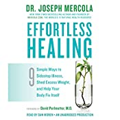 Effortless Healing: 9 Simple Ways to Sidestep Illness, Shed Excess Weight, and Help Your Body Fix Itself | [Dr. Joseph Mercola, David Perlmutter, M.D. (foreword)]