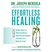 Effortless Healing: 9 Simple Ways to Sidestep Illness, Shed Excess Weight, and Help Your Body Fix Itself (       UNABRIDGED) by Dr. Joseph Mercola, David Perlmutter, M.D. (foreword) Narrated by Dan Woren