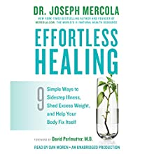 Effortless Healing: 9 Simple Ways to Sidestep Illness, Shed Excess Weight, and Help Your Body Fix Itself Audiobook by Dr. Joseph Mercola, David Perlmutter, M.D. (foreword) Narrated by Dan Woren