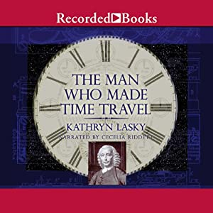 The Man Who Made Time Travel | [Kathryn Lasky]