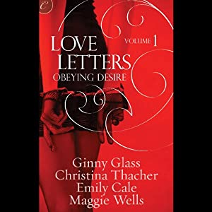 Obeying Desire: Love Letters, Volume 1 | [Ginny Glass, Christina Thacher, Emily Cale, Maggie Wells]