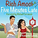 Five Minutes Late: A Romantic Comedy (       UNABRIDGED) by Rich Amooi Narrated by Michael Ferraiuolo