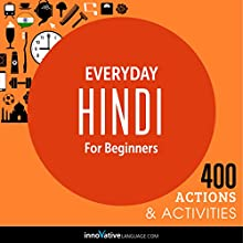 Everyday Hindi for Beginners: 400 Daily Activities  by Innovative Language Learning Narrated by uncredited