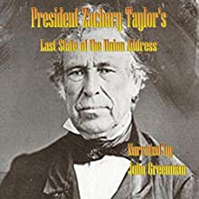 President Zachary Taylor's Last State of the Union Address (       UNABRIDGED) by Zachary Taylor Narrated by John Greenman