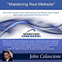 Mastering Your Website: Insider's Guide to Fully Understanding Your Website, Search Engine Optimization, and Building Your Brand, Volume 1 (       UNABRIDGED) by John Colascione Narrated by John Eastman