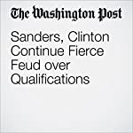 Sanders, Clinton Continue Fierce Feud over Qualifications | Abby Phillip,John Wagner,Anne Gearan