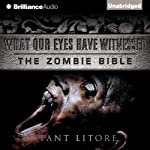 What Our Eyes Have Witnessed: The Zombie Bible, Book 2 (       UNABRIDGED) by Stant Litore Narrated by Benjamin L. Darcie