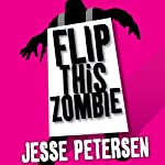 Flip This Zombie: Living with the Dead, Book 2 (       UNABRIDGED) by Jesse Petersen Narrated by Cassandra Campbell