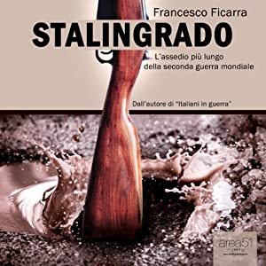 Stalingrado [Stalingrad]: L'assedio più lungo della Seconda guerra mondiale [The longest siege of the Second World War] | [Francesco Ficarra]