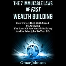 The 7 Immutable Laws of Fast Wealth Building: How to Get Rich with Speed by Applying the Laws of Fast Wealth Building and Its Principles to Your Life (       UNABRIDGED) by Omar Johnson Narrated by David Golightly