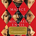 The Malice of Fortune (       UNABRIDGED) by Michael Ennis Narrated by Adrian Paul, Carlotta Montanari, John Lee, Fred Sanders