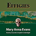 Effigies: A Faye Longchamp Mystery, Book 3 (       UNABRIDGED) by Mary Anna Evans Narrated by Cassandra Campbell