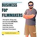 Business for Filmakers: The Quick Dirty and Uncensored Secrets to a Six Figure Video Business from the Worlds Ballsiest Filmaker Audiobook by Den Lennie Narrated by Den Lennie
