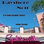 Bayshore Noir - A Frank Geddy Detective Short: Noir De Jure | John David