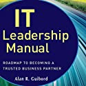 IT Leadership Manual: Roadmap to Becoming a Trusted Business Partner (       UNABRIDGED) by Alan R. Guibord Narrated by Brett Barry