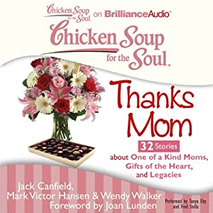 Chicken Soup for the Soul: Thanks Mom - 32 Stories About One of a Kind Moms, Gifts of the Heart, and Legacies | [Jack Canfield, Mark Victor Hansen, Wendy Walker, Joan Lunden (foreword)]