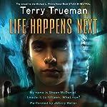 Life Happens Next | Terry Trueman