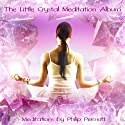 The Little Crystal Meditation Speech by Philip Permutt Narrated by Philip Permutt