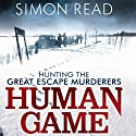Human Game: Hunting the Great Escape Murderers (       UNABRIDGED) by Simon Read Narrated by Joe Jameson