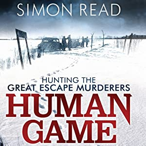 Human Game: Hunting the Great Escape Murderers | [Simon Read]