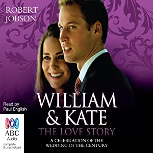 William and Kate, the Love Story: A Celebration of the Wedding of the Century | [Robert Jobson]