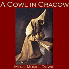 A Cowl in Cracow Audiobook by Ménie Muriel Dowie Narrated by Cathy Dobson