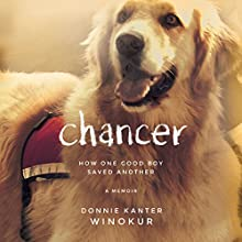 Chancer: How One Good Boy Saved Another Audiobook by Donnie Kanter Winokur Narrated by Donnie Kanter Winokur