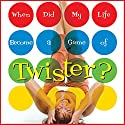 When Did My Life Become a Game of Twister? Audiobook by Mary Pierce Narrated by Tammie Andreas