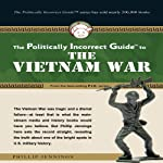 The Politically Incorrect Guide to the Vietnam War | Phillip Jennings