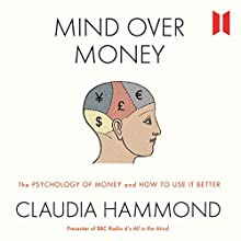 Mind over Money: The Psychology of Money and How to Use It Better | Livre audio Auteur(s) : Claudia Hammond Narrateur(s) : Claudia Hammond