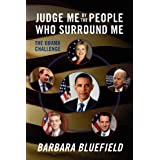 Judge Me By The People Who Surround Me: The Obama Challenge