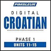 Croatian Phase 1, Unit 11-15: Learn to Speak and Understand Croatian with Pimsleur Language Programs |  Pimsleur