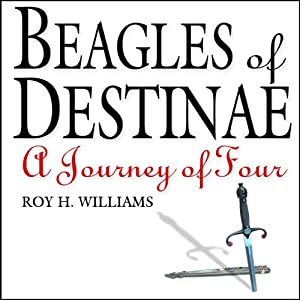Beagles of Destinae: A Journey of Four | [Roy H. Williams]