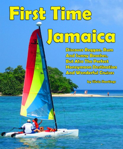 First Time Jamaica: Discover Reggae, Rum And Sunny Beaches, But Also The Perfect Honeymoon Destination And Wonderful Cruises