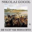Die Nacht vor Weihnachten Hörbuch von Nikolai Gogol Gesprochen von: Karlheinz Gabor